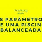 [infográfico] Os 4 parâmetros para uma piscina balanceada